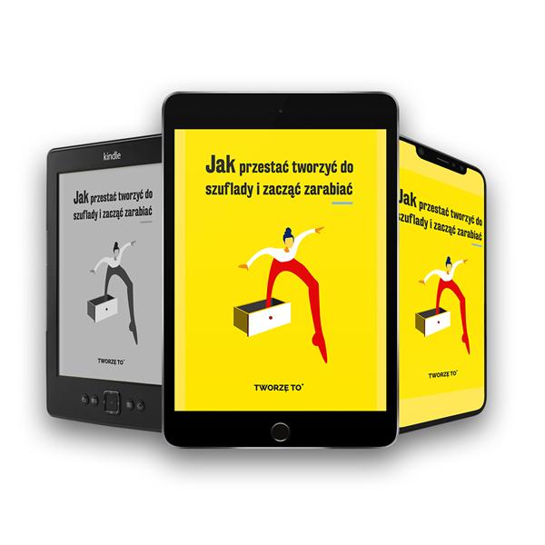 E-book na tablecie, czytniku i smartfonie o tym jak przestać tworzyć do szuflady i zacząć zarabiać